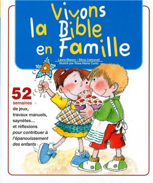 Vivons la Bible en famille - 52 semaines de jeux, travaux manuels, synètes et réflexions pour contribuer à l'épanouissement des enfants