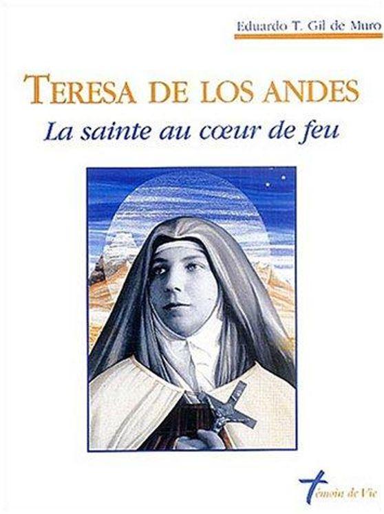 Teresa de Los Andes - La Sainte au coeur de feu