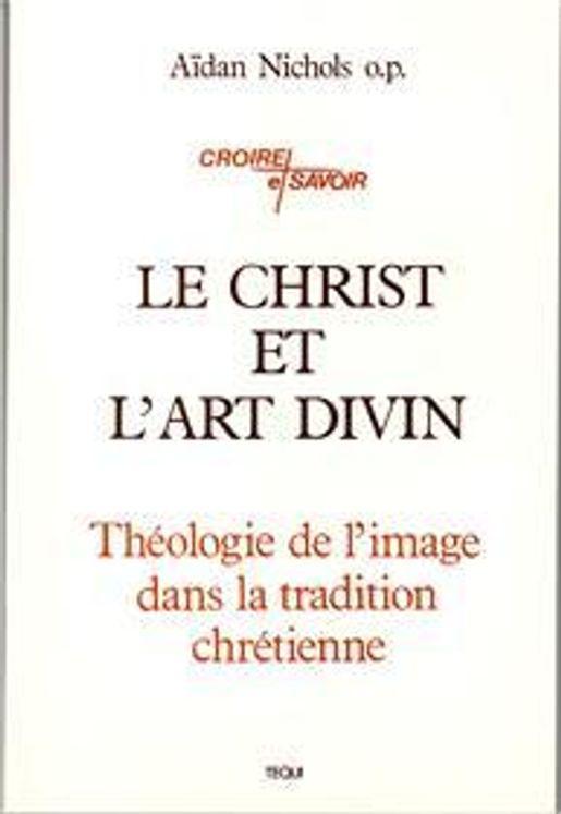 Le Christ et l'Art Divin - Théologie de l' image dans la tradition chrétienne