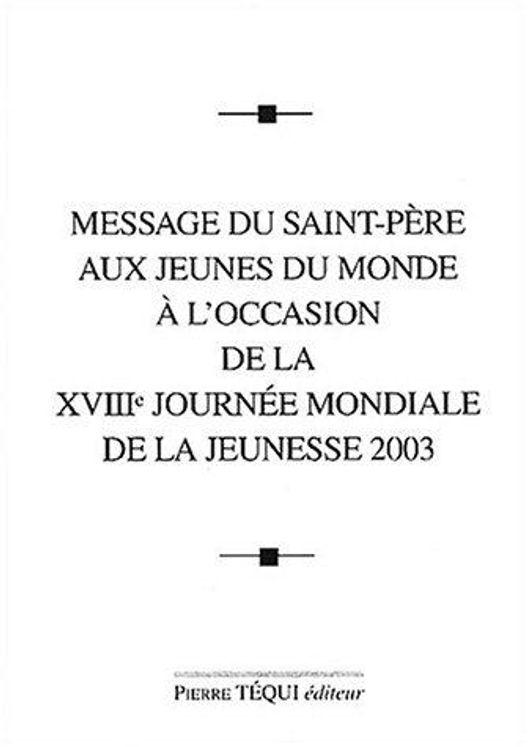 Message du Saint-Père aux jeunes du monde à l'occasion de la XVIIIe journée mondiale de la jeunesse 2003