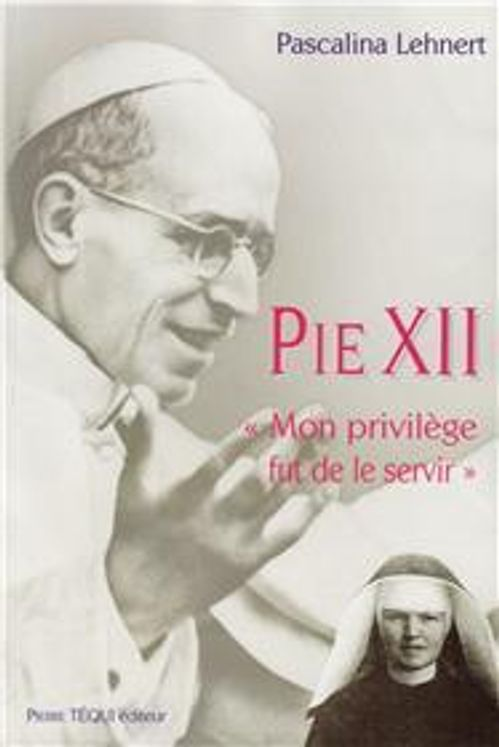 Pie XII, mon privilège fut de le servir