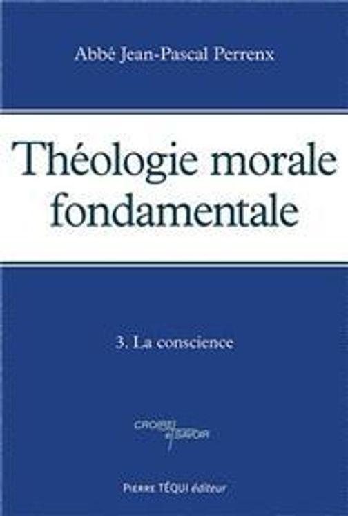 Théologie morale fondamentale - Tome 3