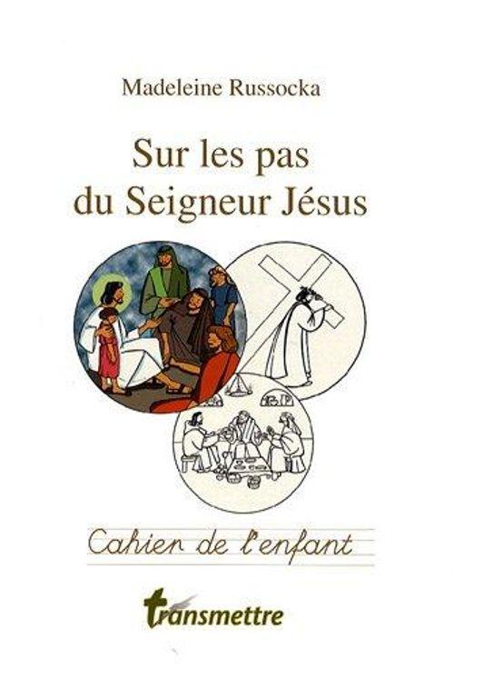 Sur les pas du Seigneur Jésus - Cahier de l'enfant