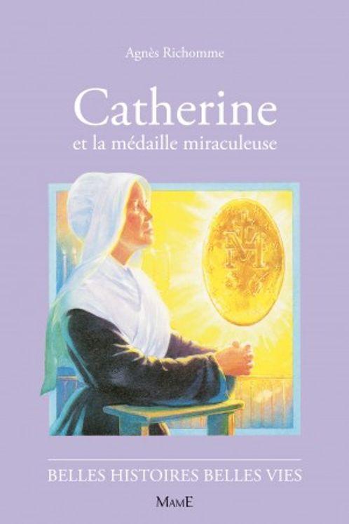 Catherine et la médaille miraculeuse - Belles histoires belles vies