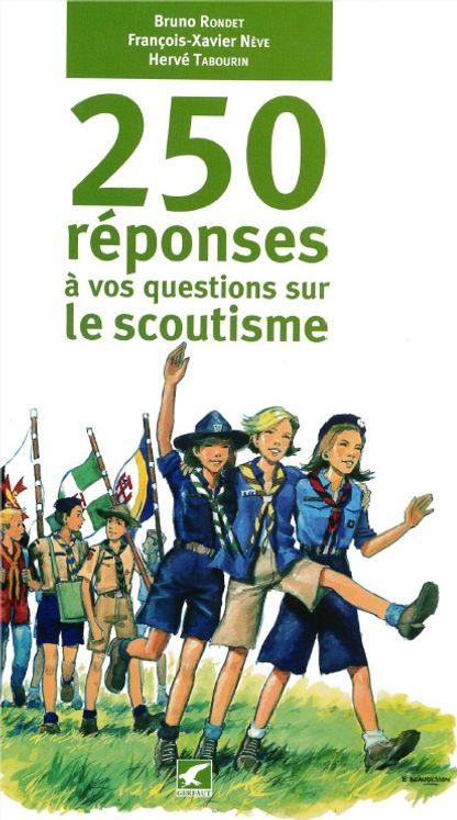 250 réponses à vos questions sur le scoutisme
