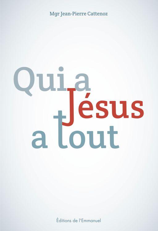 Qui a Jésus a tout