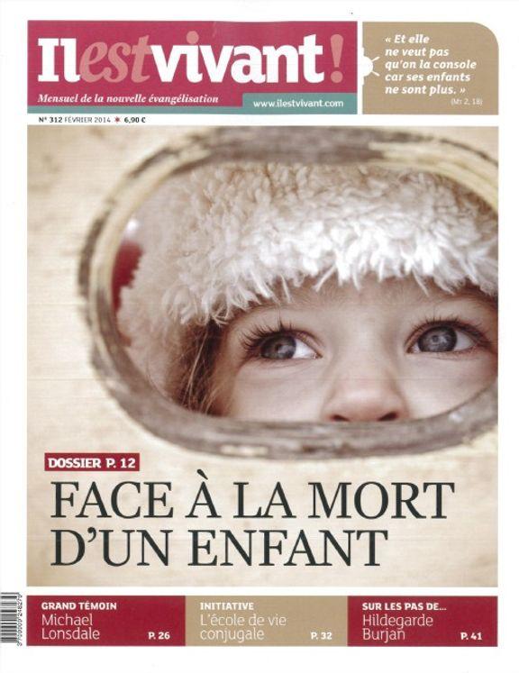 N°312 - Il est vivant Nouvelle formule - Février 2014 - Face à la mort d´un enfant