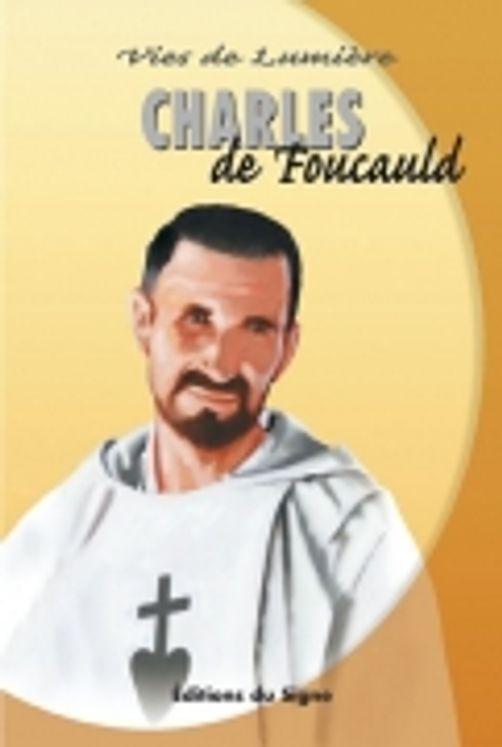 Charles de Foucauld  - Vies de lumière