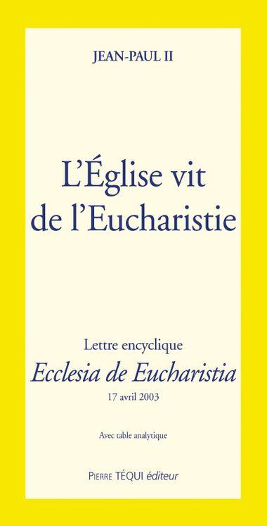 L' Eglise vit de l' Eucharistie - Ecclesia de Eucharistia