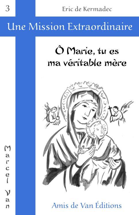 Ô Marie, tu es ma véritable mère