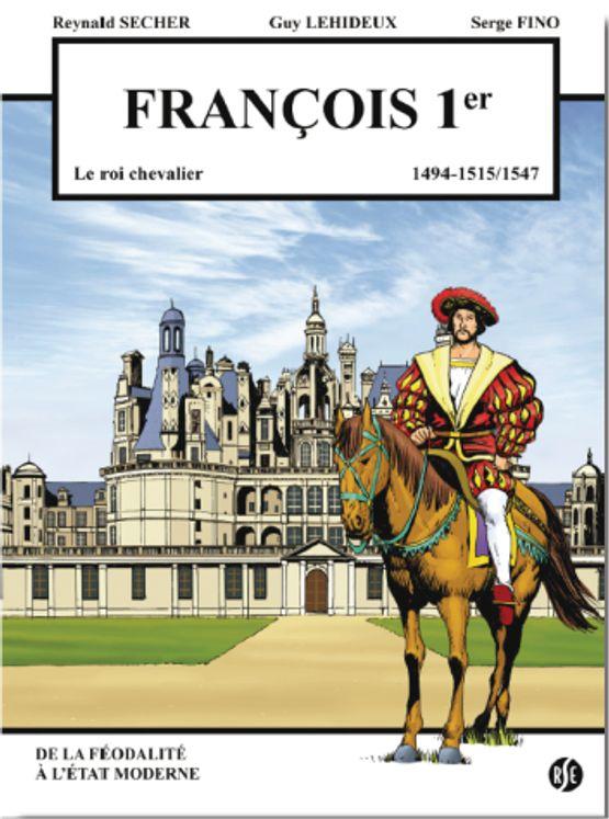 François 1er - le roi chevalier - Chambord Volume 1