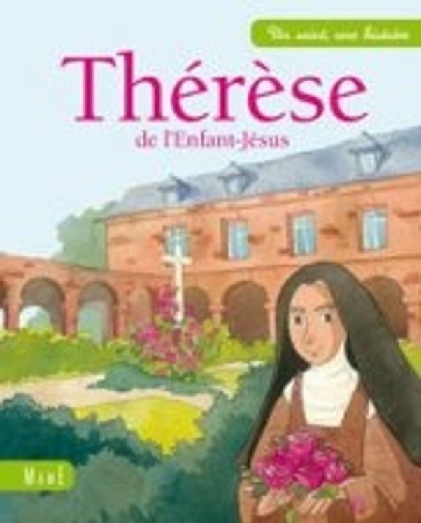Thérèse de l'Enfant Jésus - Un saint une histoire