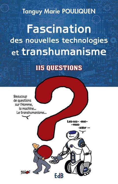 Fascination des nouvelles technologies et transhumanisme - 115 questions
