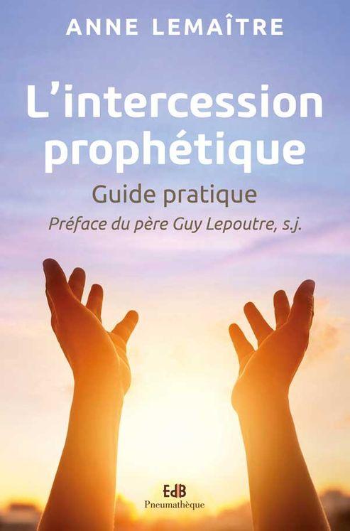 L´ intercession prophétique, guide pratique