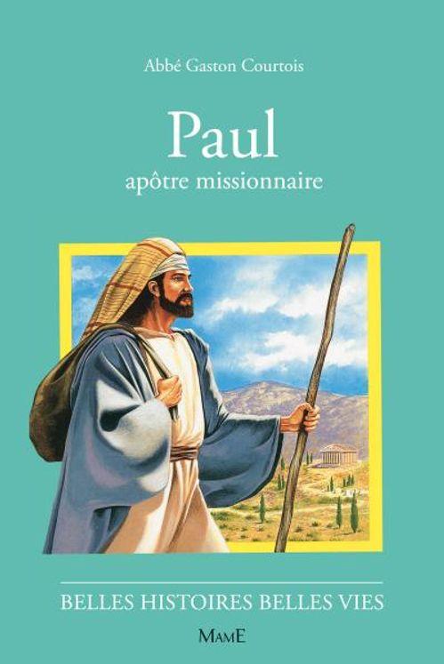 Paul apôtre missionnaire - Belles histoires Belles vies