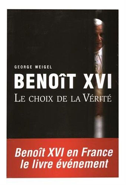 Benoît XVI, le choix de la Vérité