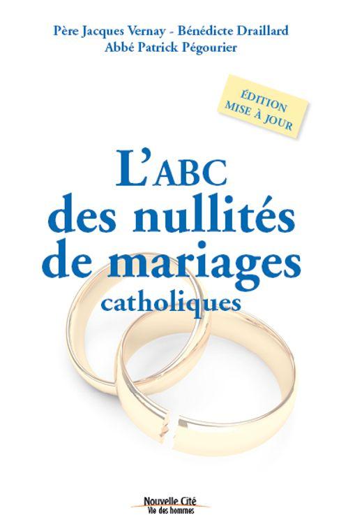L´ABC des nullités de mariages catholique - Edition revue et augmentée