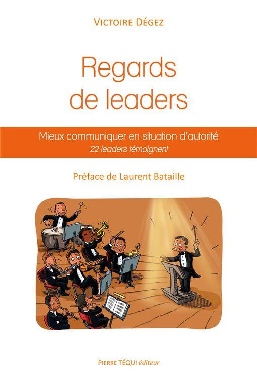 Regards de leaders, mieux communiquer en situation d'autorité - 22 leaders témoignent