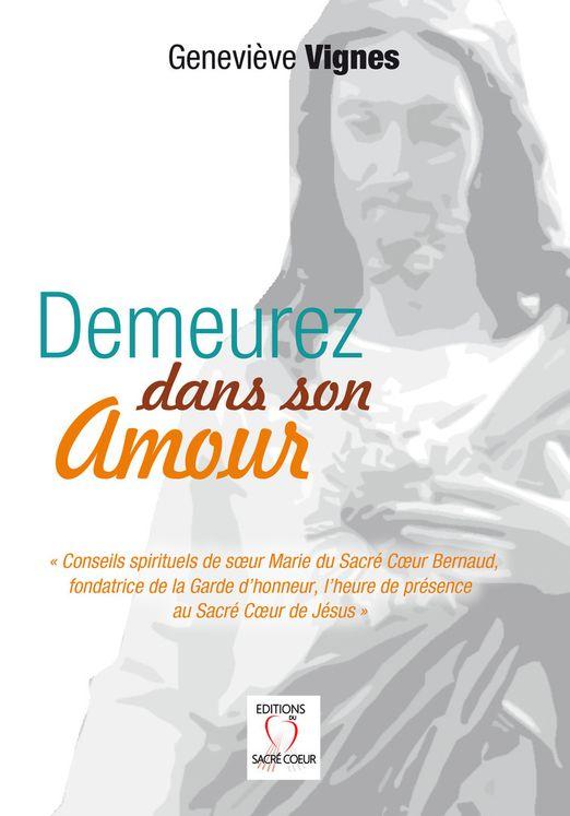 """Demeurez dans son amour """"Conseils spirituels de soeur Marie du Sacré Coeur Bernaud"""