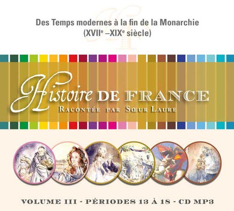 CD-MP3  Histoire de France racontée par Soeur Laure Vol. 3 - Des temps modernes a la fin de la monarchie, xviie-xixe siecle