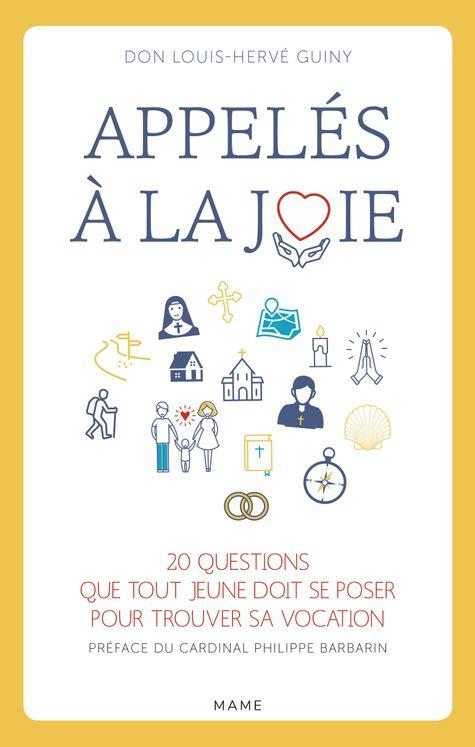 Appelés à la joie - 20 questions que tout jeune doit se poser pour trouver sa vocation