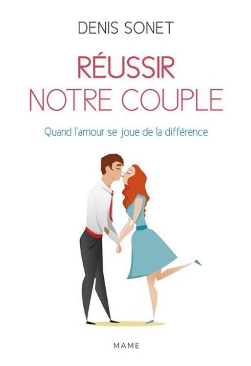 Réussir notre couple  - Nouvelle édition