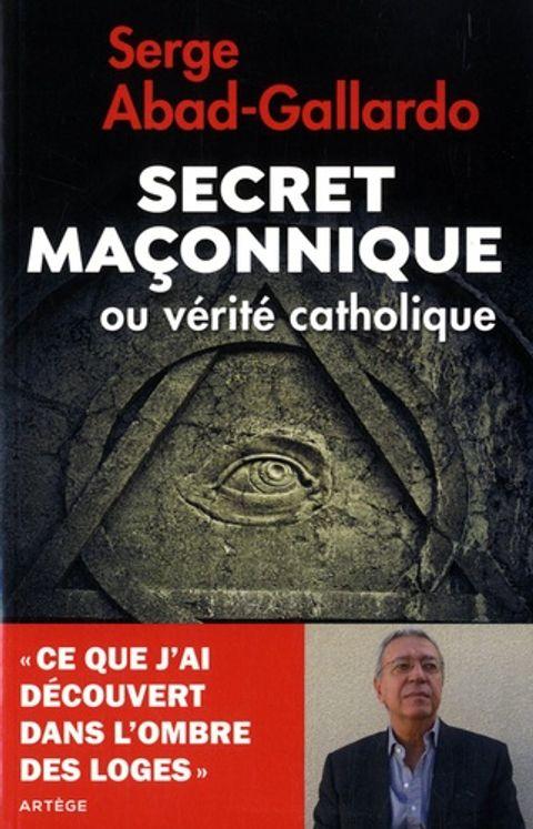 Secret maconnique ou verite catholique - ce que j´ai decouvert dans l´ombre des loges