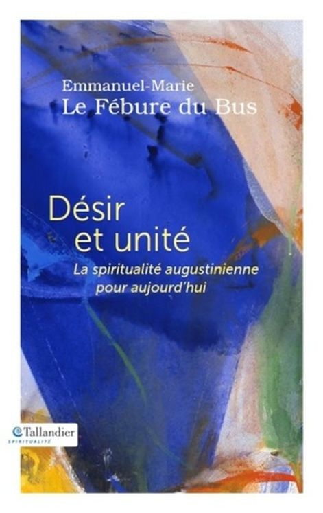 Désir et unité - La spiritualité augustinienne pour aujourd'hui