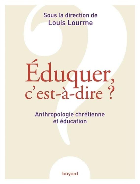 Eduquer, c'est-à-dire ? - Anthropologie chrétienne et éducation