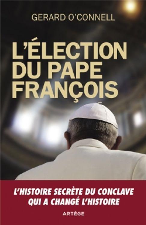 L´élection du pape Francois - L´histoire secrète du Conclave qui a changé l´Histoire