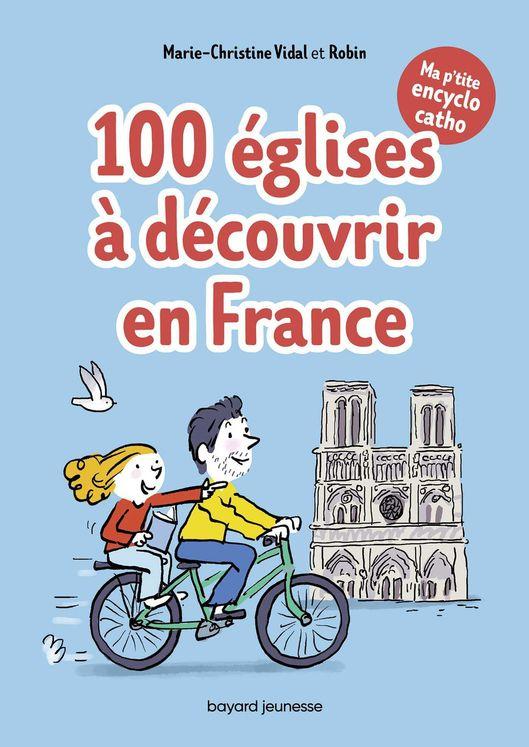 Ma p´tite encyclo catho Tome 2 - 100 lieux à découvrir en France