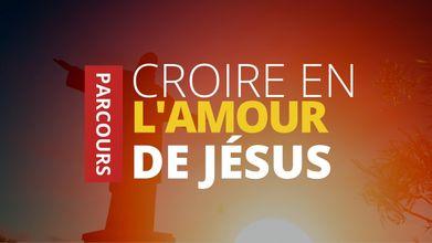 Croire en l'Amour de Jésus