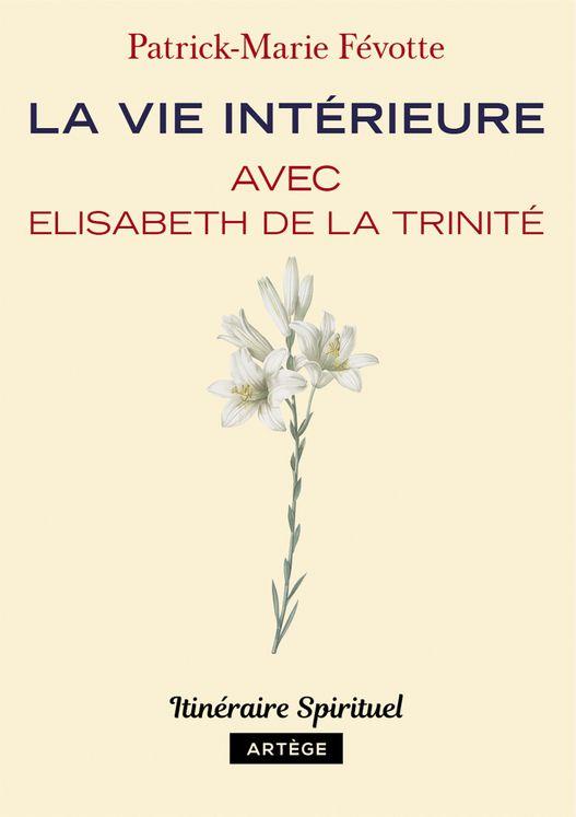 La vie intérieure avec Elisabeth de la Trinité