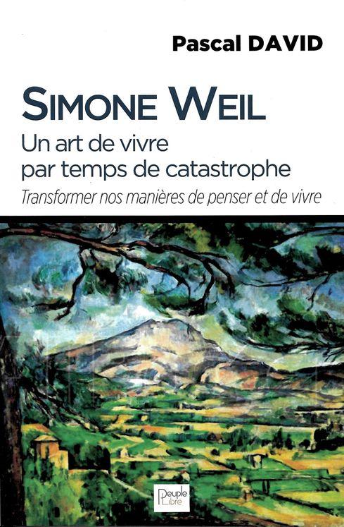 Simone Weil - Un art de vivre par temps de catastrophe