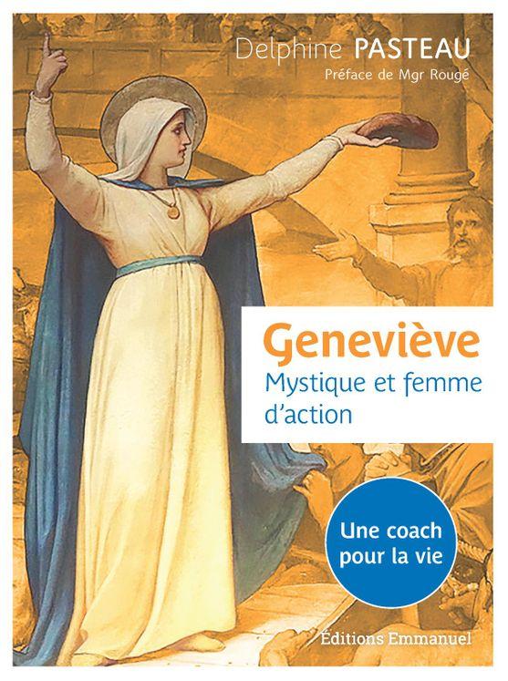 Geneviève. Mystique et femme d'action.