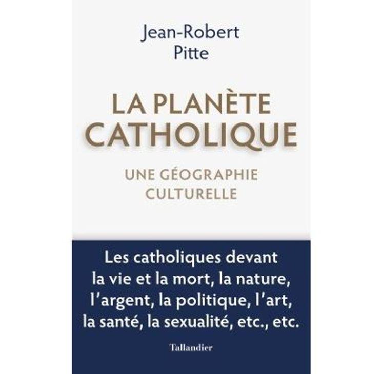 La planete catholique - une geographie culturelle
