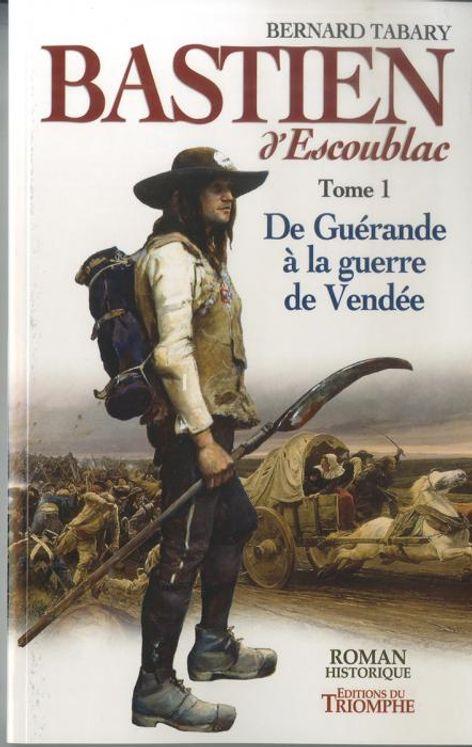 Bastien d'Escoublac - Tome 1-  De Guérande à la guerre de Vendée