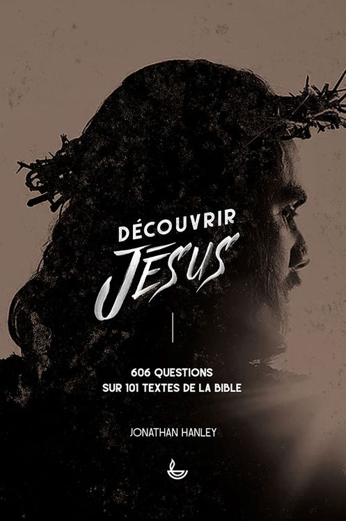 Découvrir Jésus, 606 questions sur 101 textes de la Bible