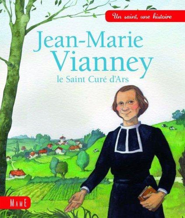 Jean-Marie Vianney, le saint curé d'Ars - Un saint une histoire