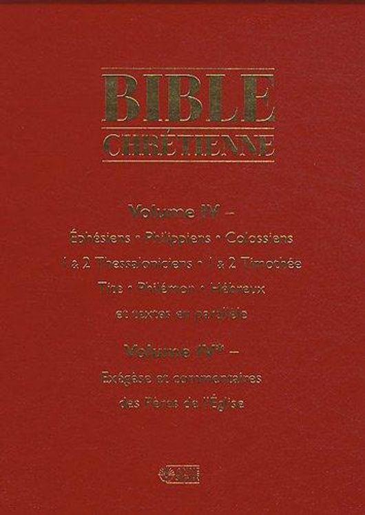 Bible Chrétienne Tome 4 - Epitres de Saint Paul aux Ephésiens Philippiens Colossiens et Commentaires